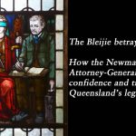 The Bleijie betrayal.  How the Newman Government's Attorney-General broke the confidence and trust of Queensland's legal community.