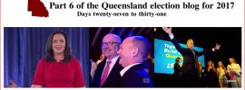 Part 6 of the Queensland election blog for 2017 – #qldvotes #qldpol @Qldaah